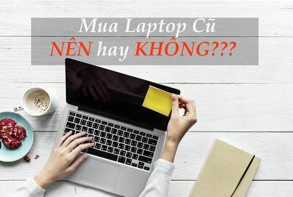 nen-mua-laptop-cu-khong-2